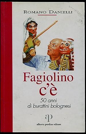 FAGIOLINO C'E'. 50 anni di burattini bolognesi.: DANIELLI ROMANO