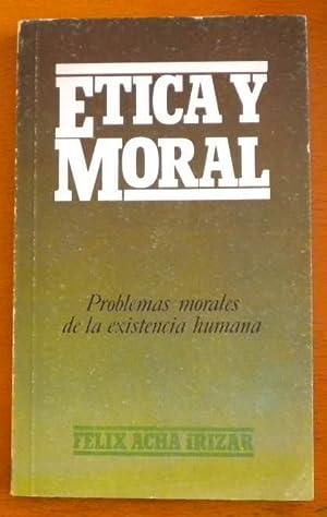 Etica y moral. Problemas morales de la: Acha Irizar Félix