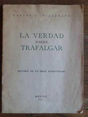 LA VERDAD SOBRE TRAFALGAR. Historia de un gran infortunado: CARLOS G. VILLENAVE