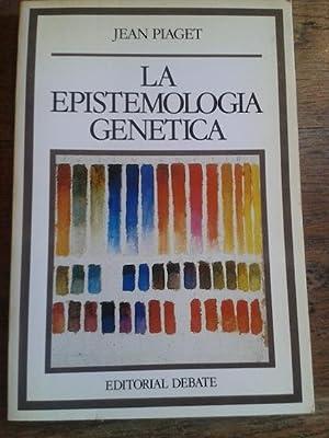 LA EPISTEMOLOGÍA GENÉTICA: Piaget, Jean [Delval,