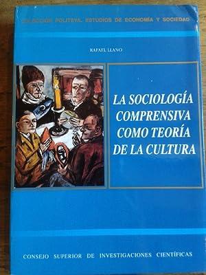 LA SOCIOLOGÍA COMPRENSIVA COMO TEORÍA DE LA: Llano Sánchez, Rafael