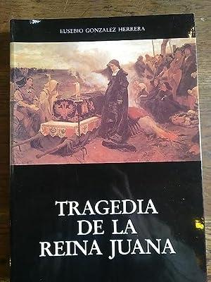 TRAGEDIA DE LA REINA JUANA: Eusebio González Herrera