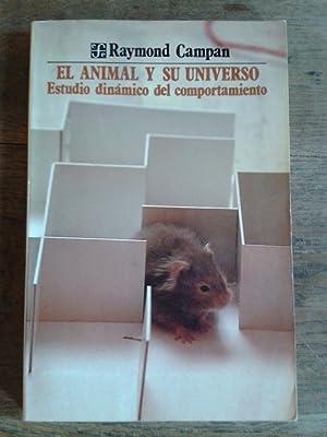 EL ANIMAL Y SU UNIVERSO. Estudio dinámico del comportamiento.: CAMPAN, Raymond.-