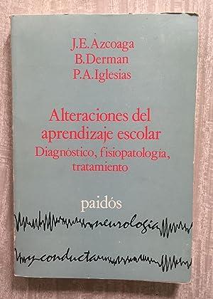 ALTERACIONES DEL APRENDIZAJE ESCOLAR. Diagnóstico, fisiopatología, tratamiento: AZCOAGA, J.E. - ...