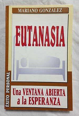 EUTANASIA. Una ventana abierta a la esperanza: GONZALEZ RAMIREZ, Mariano