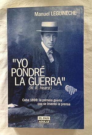 YO PONDRÉ LA GUERRA. Cuba 1898: la: LEGUINECHE, Manuel
