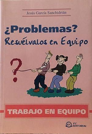 Problemas? Resuélvalos en Equipo: Jesús García Sanchidrián