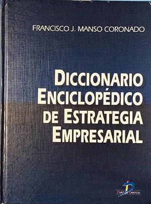 Diccionario enciclopédico de estrategia empresarial: Francisco J. Manso