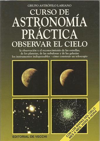 Observar el cielo: curso de astronomía práctica. Observar el cielo, la observacion y el reconocimiento de las estrellas, de los planetas, de las nebulosas y de las galaxias, los instrumentos indispensables - como construir un telescopio - Grupo astrófilo lariano