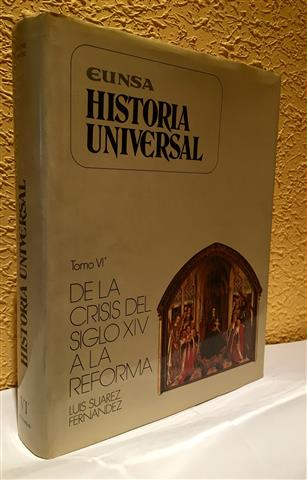Historia universal. Tomo VI. De la crisis del siglo XIV a la reforma - Suárez Fernández, Luis (1924-)