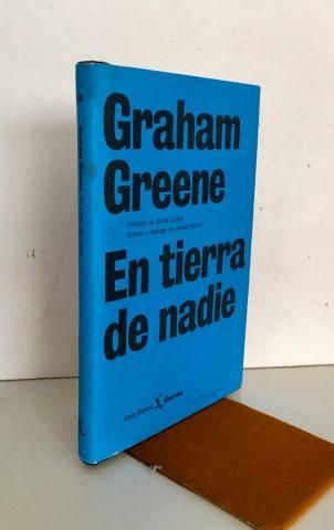 En tierra de nadie - GREENE, Graham. Bonilla, Juan (1966-) tr.Prologo de David Lodge. Edición y epílogo de James Sexton.