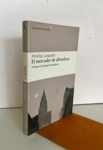 El mercader de alfombras - Lopate, Phillip (1943-).Prólogo de Santiago Roncagliolo. Temprano García, Miguel (1968-), tr.