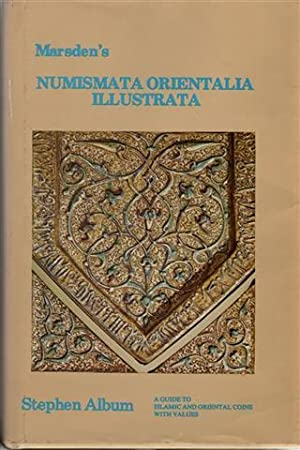 Marsden s Numismata Orientalia Illustrata. A Guide to Islamic and Oriental Coins with Values