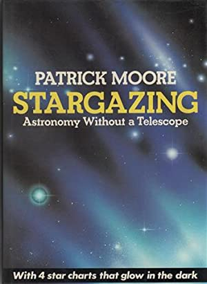 Stargazing: Astronomy without a Telescope. With 4 star charts that glow in the dark.