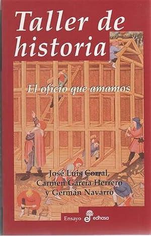 TALLER DE HISTORIA: EL OFICIO QUE AMAMOS: CORRAL LAFUENTE, JOSE LUIS GARCIA HERRERO, M DEL CARMEN ...