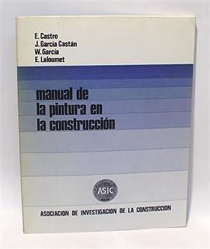 MANUAL DE LA PINTURA EN LA CONSTRUCCIÓN: CASTRO, E. - GARCÍA CASTÁN, J. - GARCÍA, W. - ...