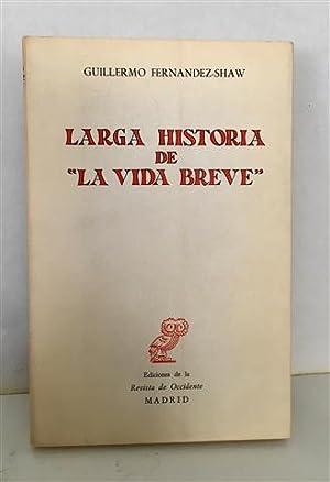 LARGA HISTORIA DE LA VIDA BREVE.CON UN: FERNANDEZ-SHAW, Guillermo. Firmado