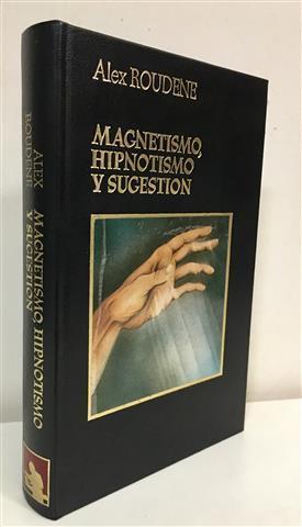 Magnetismo, hipnotismo y sugestión: Roudene, Álex