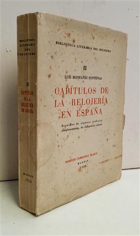 CAPÍTULOS DE LA RELOJERÍA EN ESPAÑA.Seguidos de: Montañés Fontenla, Luis