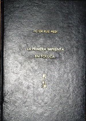 La Primera Imprenta En Toluca 1830 - 1837. Apuntes Para Su Historia Fichas Para Su Bibliografia: ...