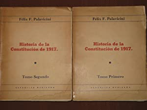 Historia De La Constitucion De 1917, Tomo I y II: Palavicini, Felix. F.