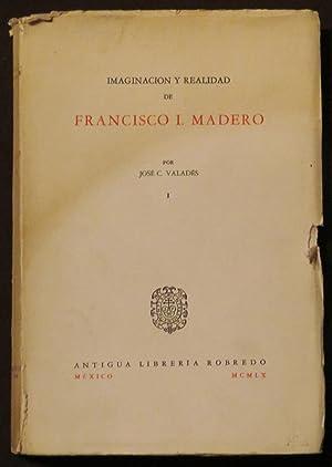 Imaginación Y Realidad De Francisco I. Madero.: Valades, José C.