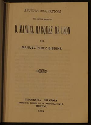 Apuntes Biográficos Del Señor General D. Manuel Marquez De Leon: Perez Bibbins, ...
