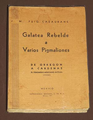 Galatea Rebelde A Varios Pigmaliones. De Obregón: Puig Casauranc, J.M.