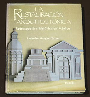 La Restauración Arquitectónica. Retrospectiva Histórica En México: Mangino Tazzer, Alejandro