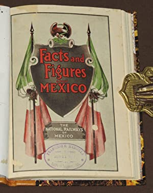 Facts and Figures about Mexico. And its Great Railway System, The National Railways of Mexico