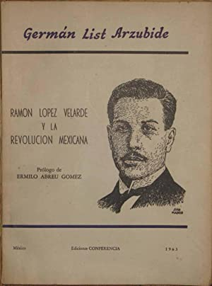 Ramón López Velarde y la Revolución Mexicana.: List Arzubide, German