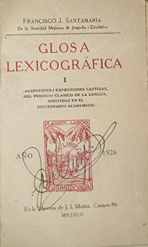 Glosa Lexicografica I ( Acepciones I Expresiones Castizas, Del Periodo Clasico De La Lengua, ...
