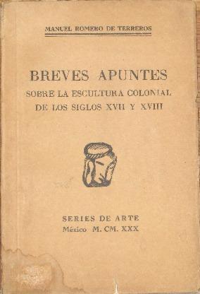 Breves Apuntes Sobre La Escultura Colonial De: Romero De Terrenos,