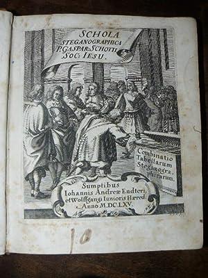SCHOLA STEGANOGRAPHICA, IN CLASSES OCTO DISTRIBUITA. QUIBUS,: SCHOTT, Gaspar.
