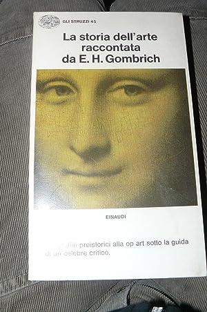 La storia dell'arte raccontata da E. H.: GOMBRICH, E.H.