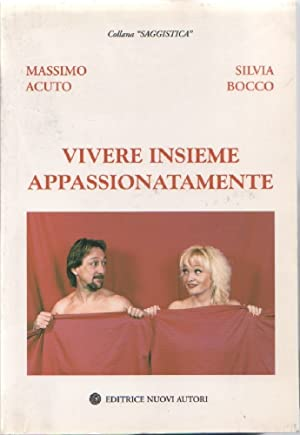 Vivere insieme appassionatamente - Massimo Acuto, Silvia: Massimo Acuto, Silvia