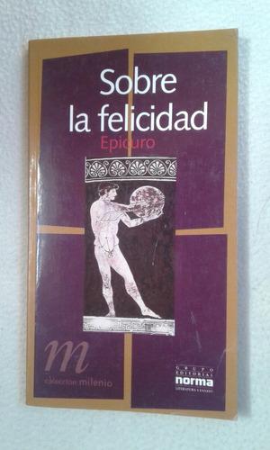 sobre la felicidad epicuro editorial norma - Epicuro