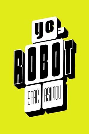 yo robot isaac asimov ed megustaleer local: Isaac Asimov