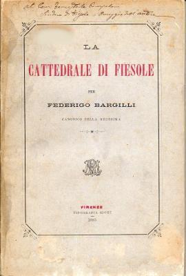 La Cattedrale di Fiesole, per Federigo Bargilli. Canonico della Medesima.: Bargilli Federigo