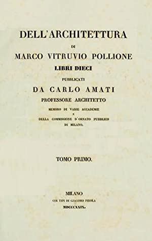 Dell'Architettura di Marco Vitruvio Pollione. Libri dieci pubblicati da Carlo Amati professore...