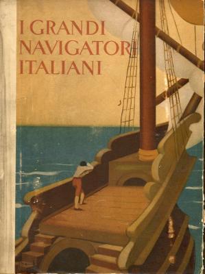 I grandi navigatori italiani. Illustrazioni di Beryl: Fanciulli Giuseppe