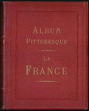 Album pittoresque La France. Vues, Monuments, Types Dessinès et gravèes sur acier par le plus hab...