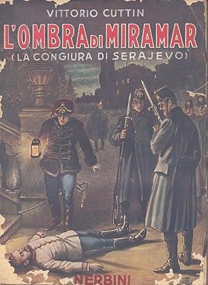 L'ombra di Miramar (La congiura di Serajevo).: Cuttin Vittorio