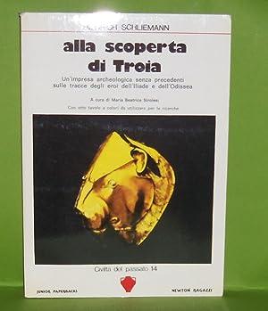 Alla scoperta di Troia. Un' impresa archeologica: Schliemann Heinrich A