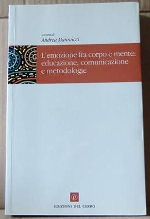 L'emozione fra corpo e mente: educazione, comunicazione: A. Mannucci