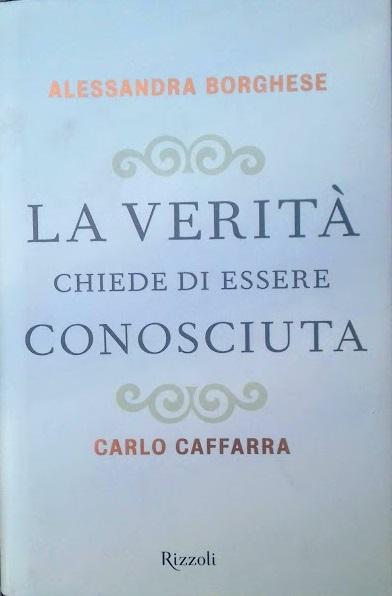 La verità chiede di essere conosciuta - Alessandra Borghese - Carlo Caffarra