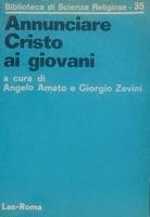 Annunciare Cristo ai giovani - Angelo Amato - Giorgio Zevini