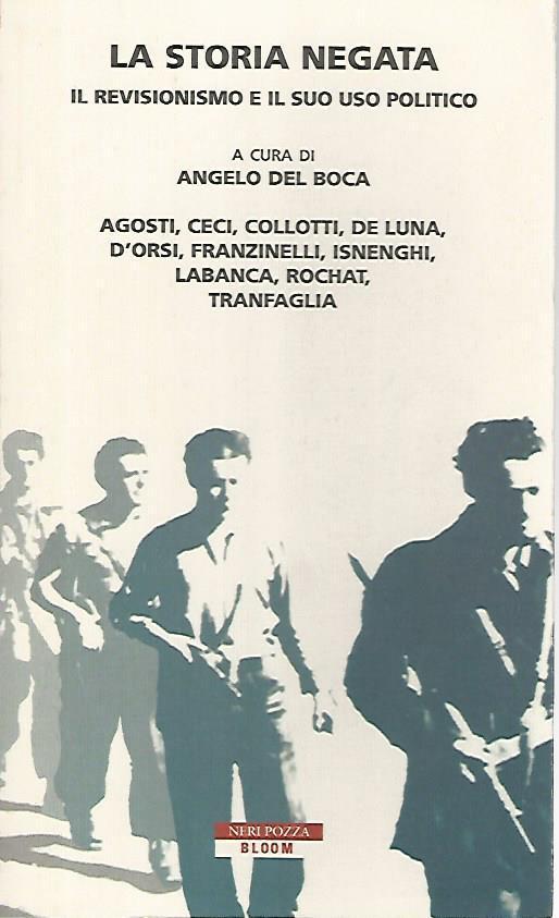 La storia negata. Il revisionismo e il suo politico - Angelo Del Boca