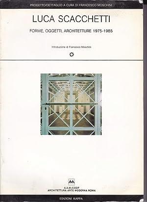 Luca Scacchetti. Forme oggetti architetture.: Francesco Moschini (a