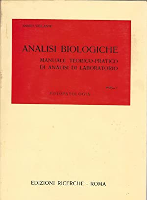 ANALISI BIOLOGICHE. Manuale teorico-pratico di analisi di laboratorio Vol.I